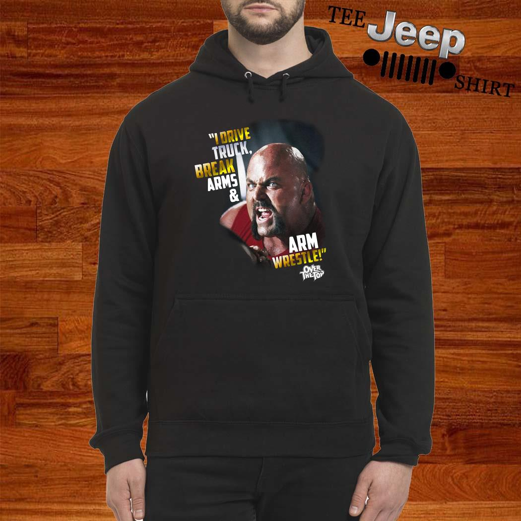 I Drive Truck Break Arms And Arm Wrestle Hoodie