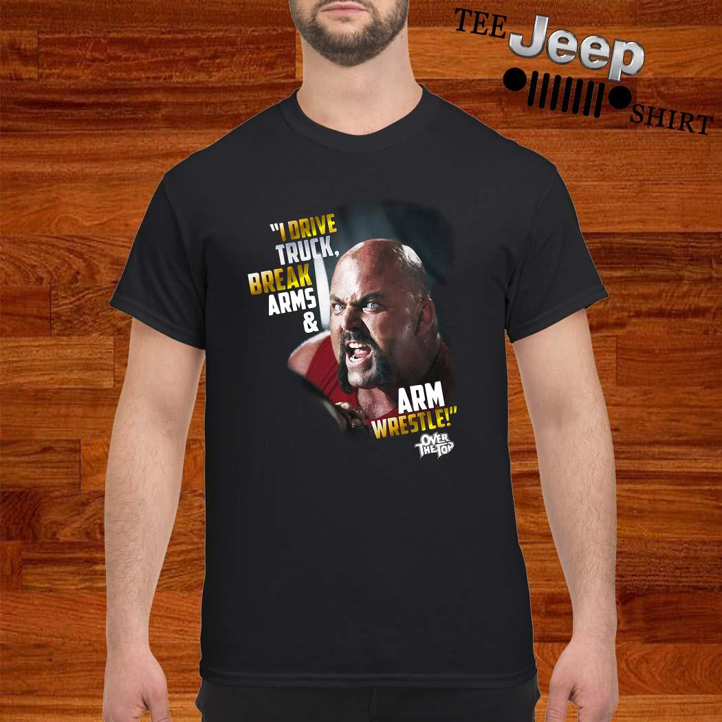I Drive Truck Break Arms And Arm Wrestle Shirt