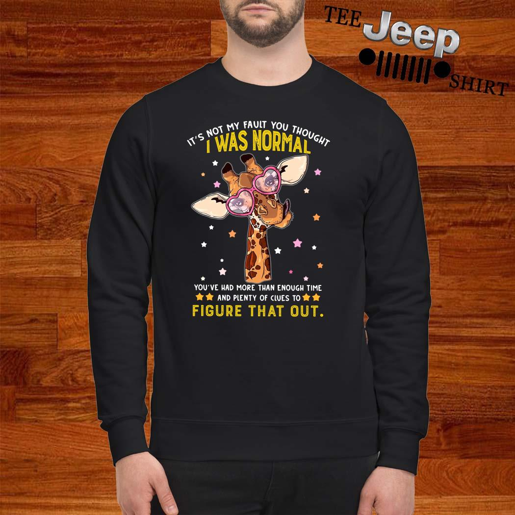 Giraffe It's Not My Fault You Thought I Was Normal Figure That Out Sweatshirt