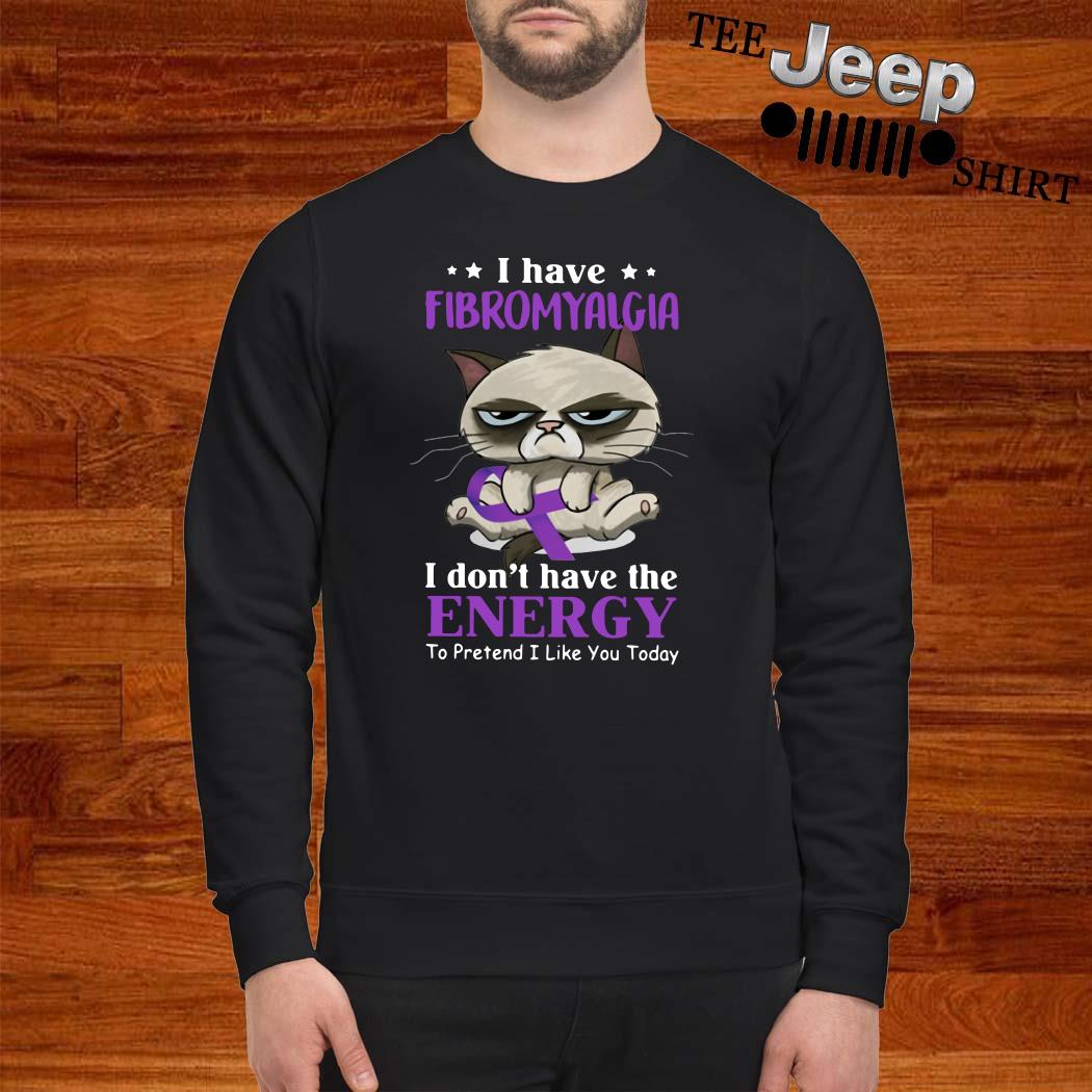 Grumpy I Have Fibromyalgia I Don't Have The Energy To Pretend I Like You Today Sweater