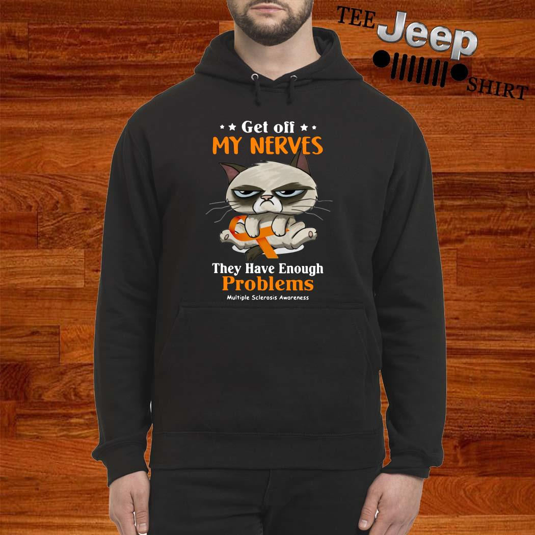 Grumpy Get Off My Nerves They Have Enough Problems Multiple Sclerosis Awareness Hoodie