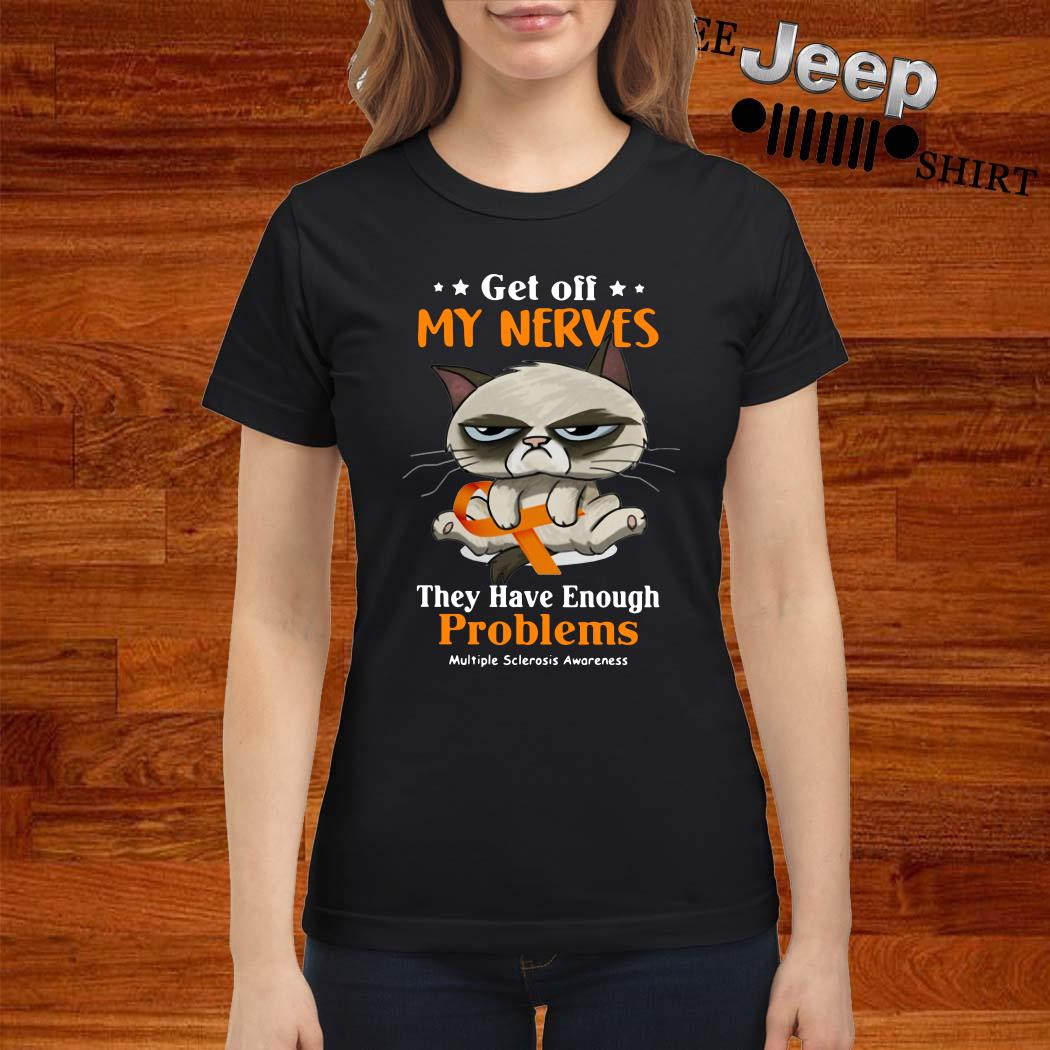 Grumpy Get Off My Nerves They Have Enough Problems Multiple Sclerosis Awareness Ladies Shirt