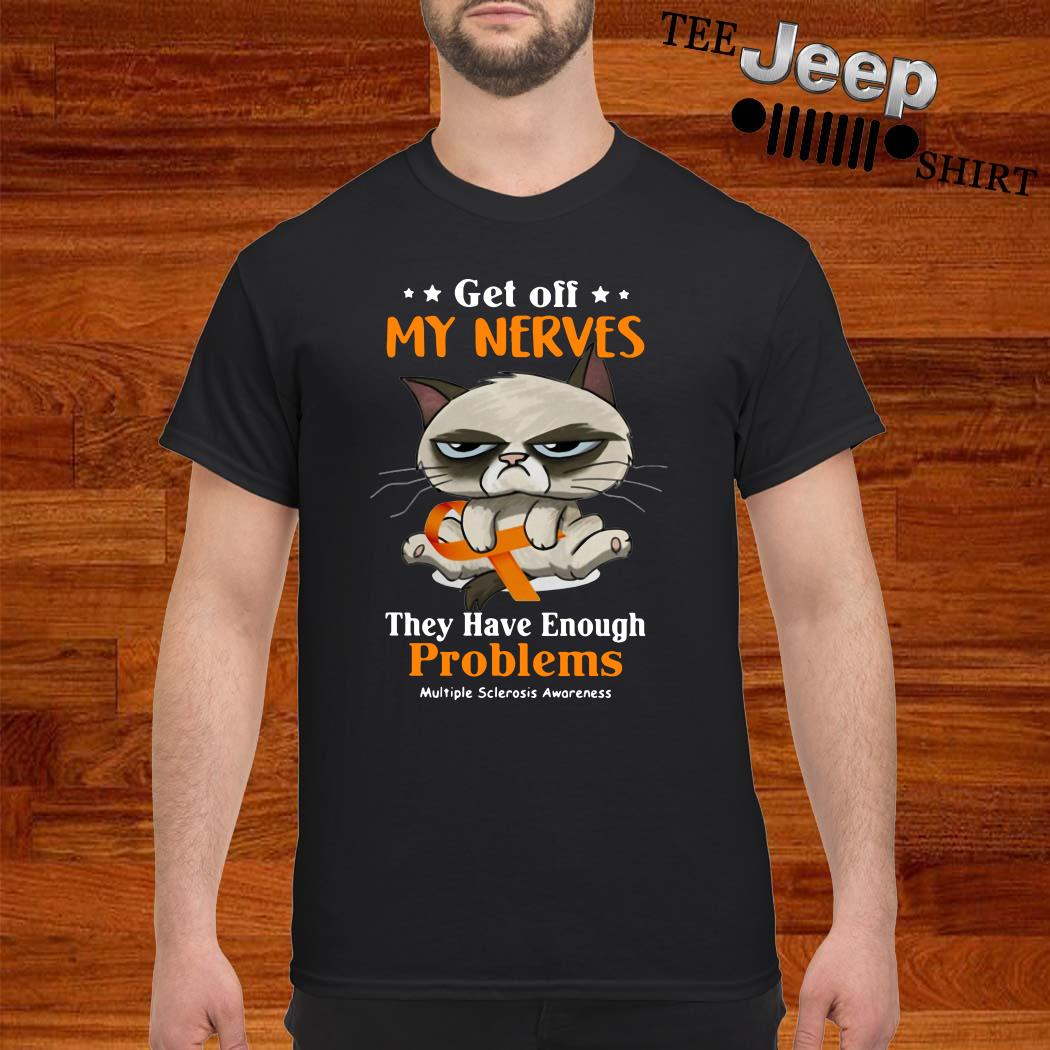 Grumpy Get Off My Nerves They Have Enough Problems Multiple Sclerosis Awareness Shirt