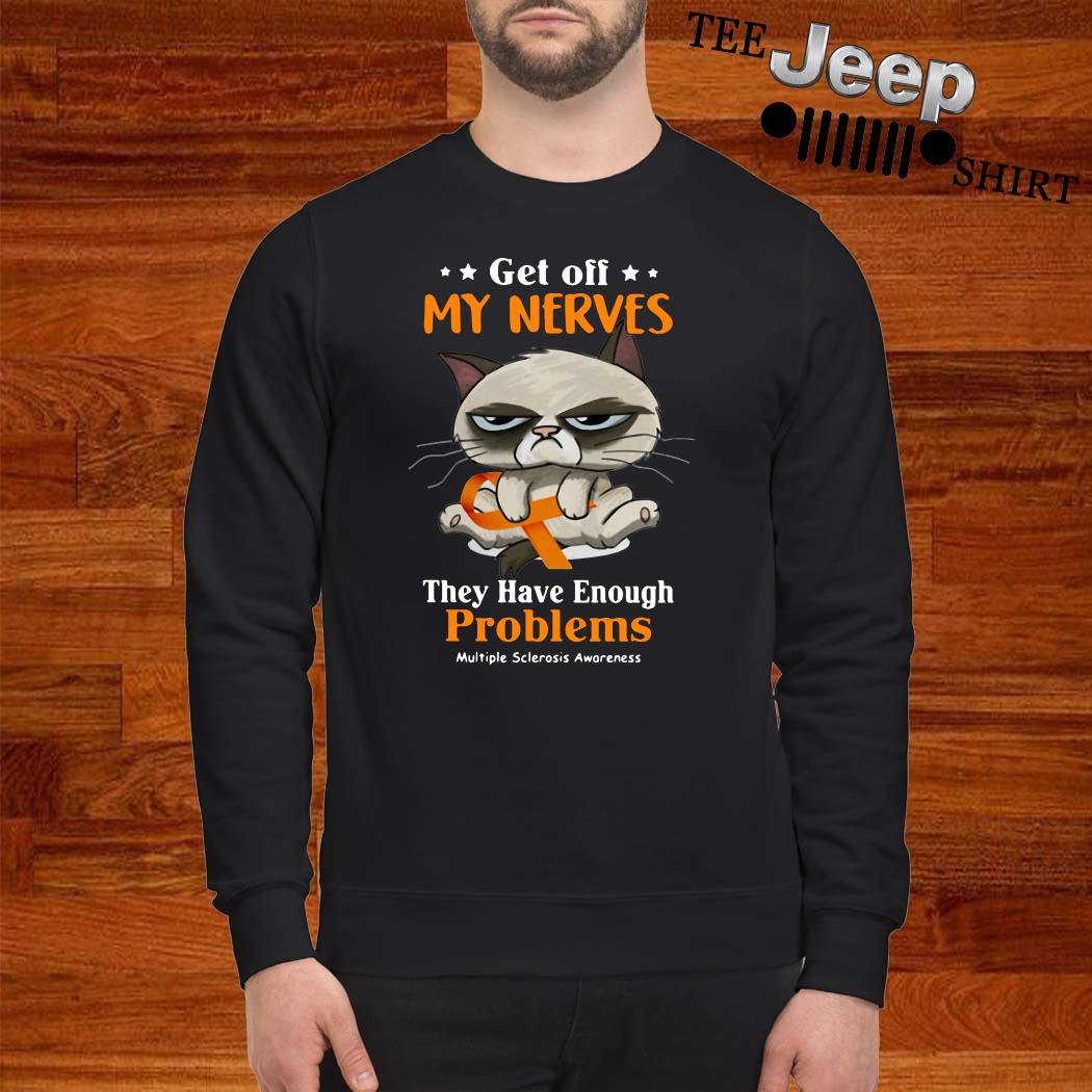 Grumpy Get Off My Nerves They Have Enough Problems Multiple Sclerosis Awareness Sweater