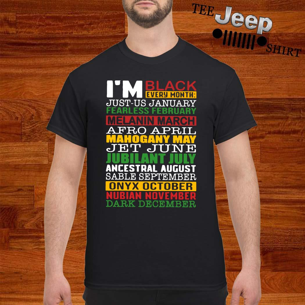 I'm Black Every Month Just-US January Fearless February Melanin March Shirt