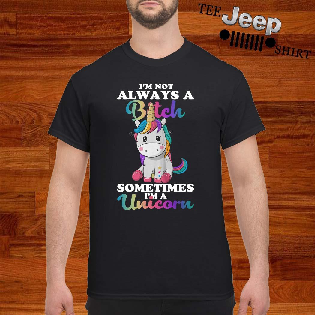 I'm Not Always A Sometimes I'm A Unicorn Shirt