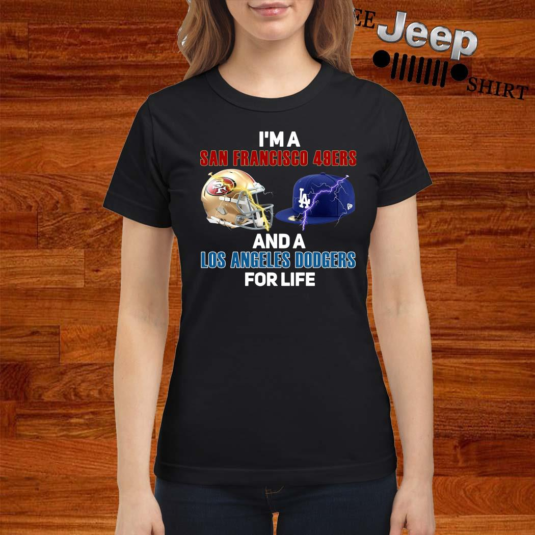 I'm A San Francisco 49ers And Los Angeles Dodgers For Life Ladies Shirt