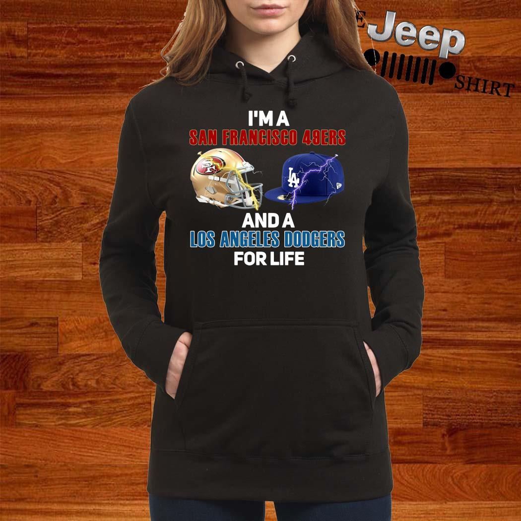 I'm A San Francisco 49ers And Los Angeles Dodgers For Life Hoodie