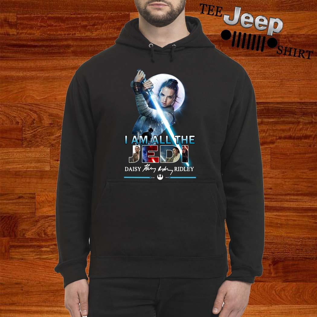 I Am All The Jedi Daisy Ridley Signature Hoodie