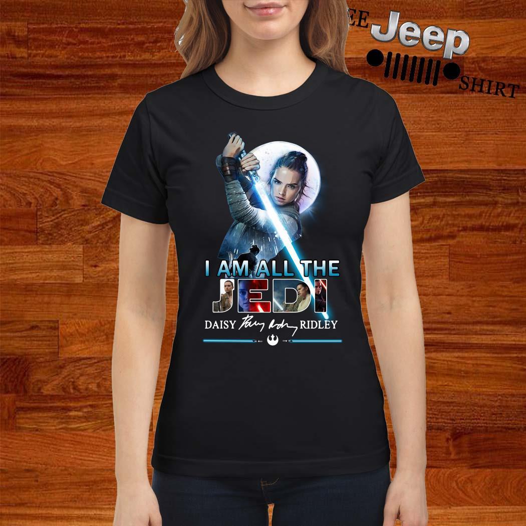 I Am All The Jedi Daisy Ridley Signature Ladies Shirt