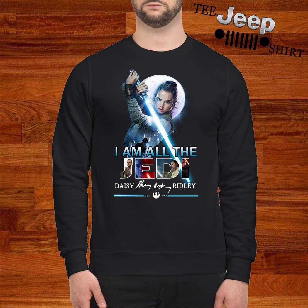 I Am All The Jedi Daisy Ridley Signature Sweatshirt