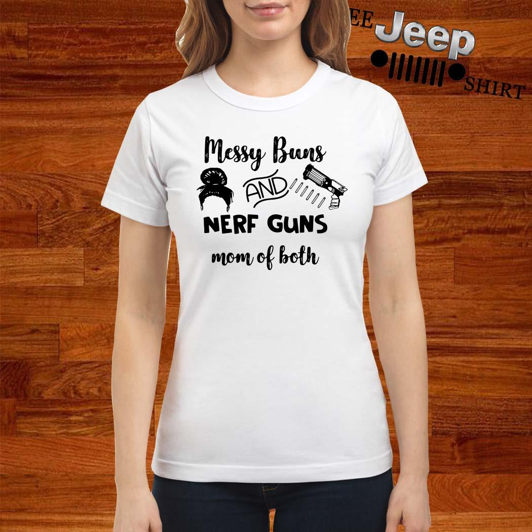 Messy Buns And Nerf Guns Mom Of Both Ladies Shirt