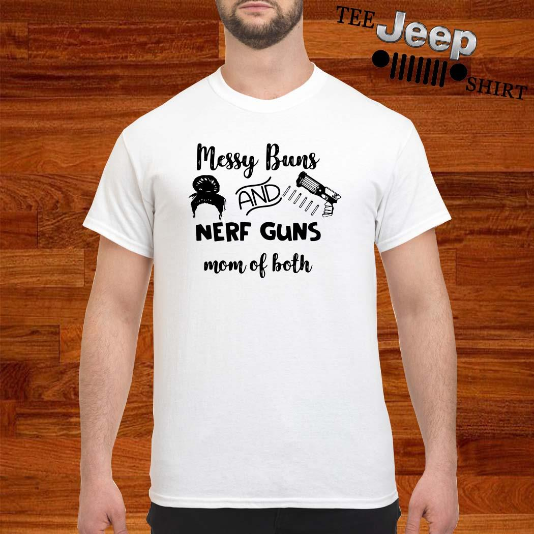 Messy Buns And Nerf Guns Mom Of Both Shirt