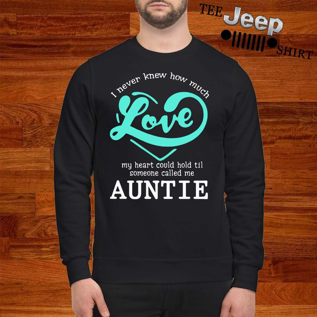 I Never Knew How Much Love My Heart Could Hold Til Someone Called Me Auntie Sweatshirt