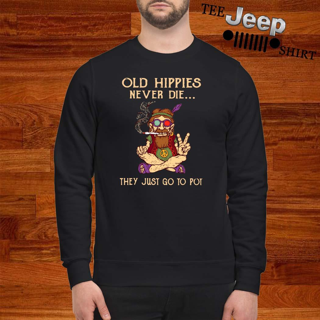 Old Hippies Never Die They Just Go To Pot Sweatshirt