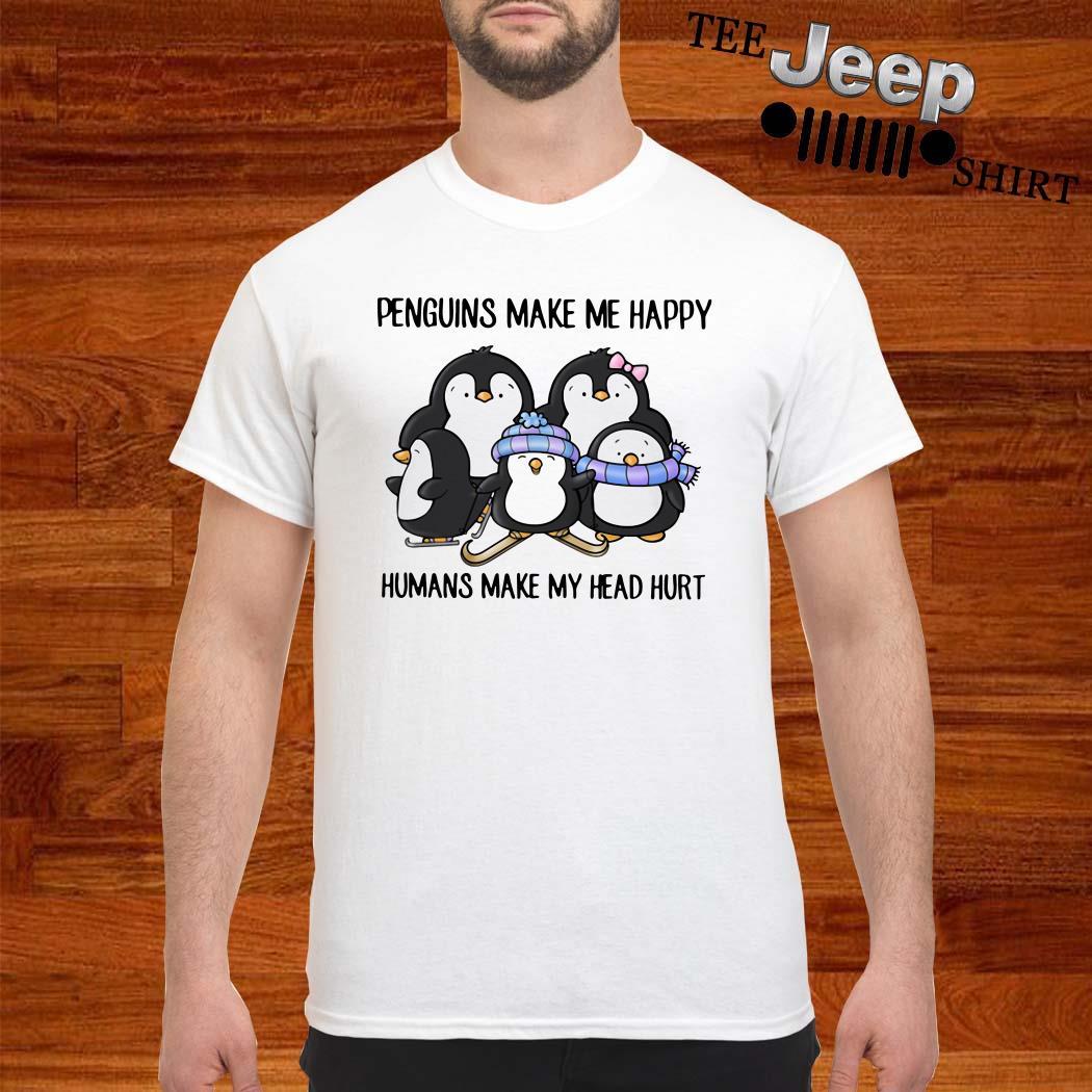 Penguins Make Me Happy Humans Make My Head Hurt Shirt