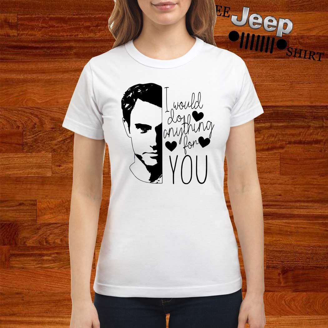 Penn Badgley I Would Do Anything For You Ladies Shirt