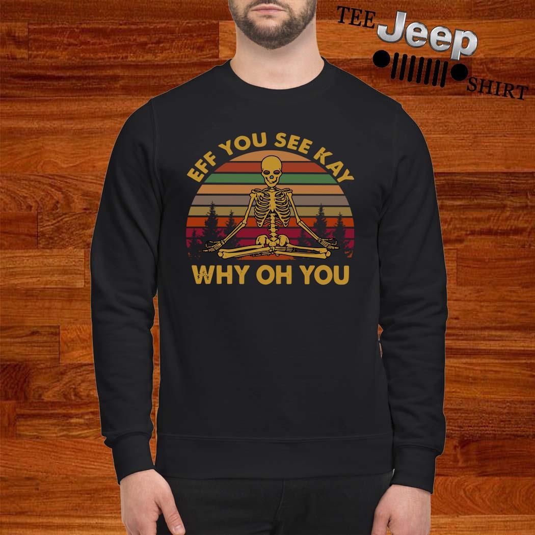 Skeleton Eff You See Kay Why Oh You Vintage Sweatshirt