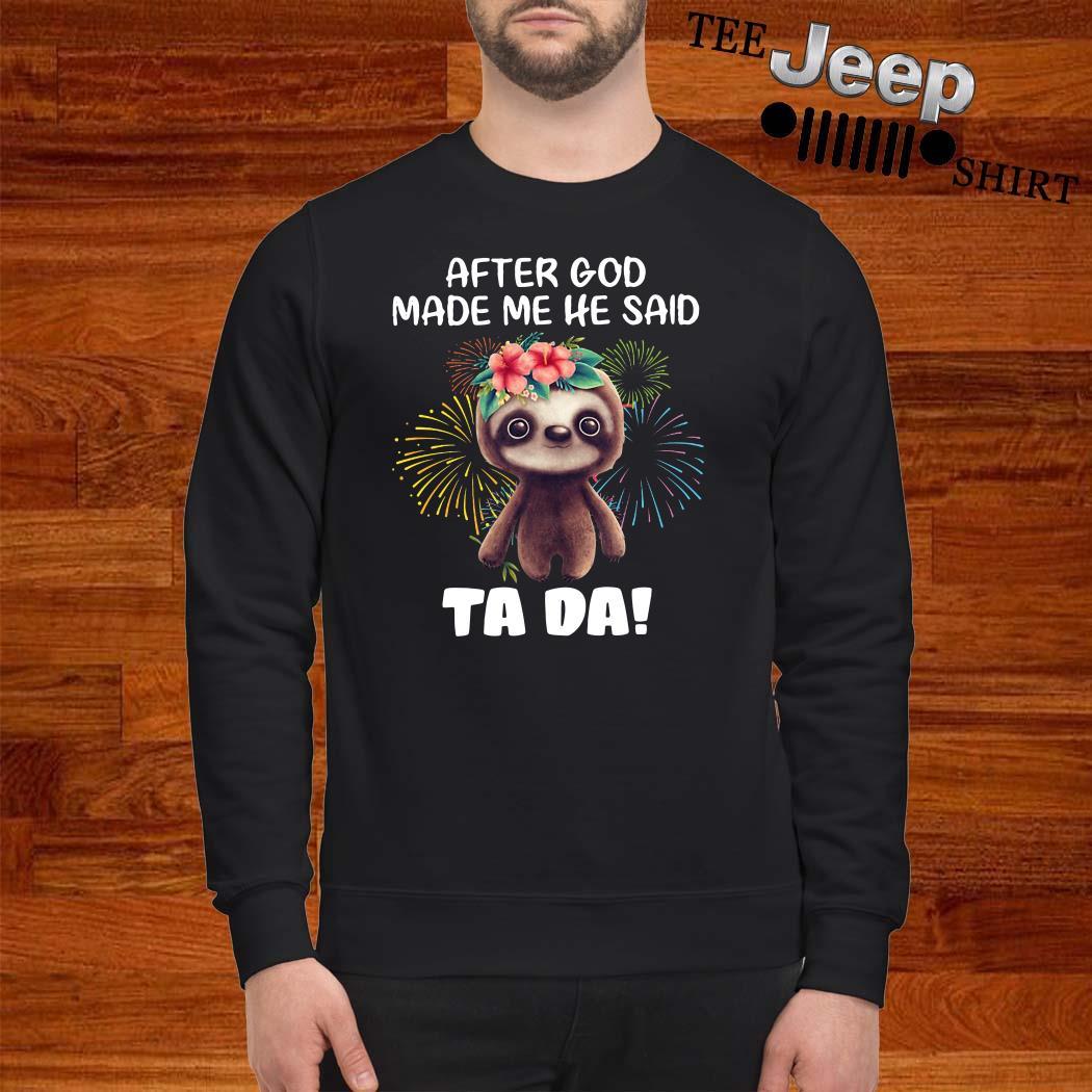 Sloth After God Made Me He Said Ta Da Sweatshirt
