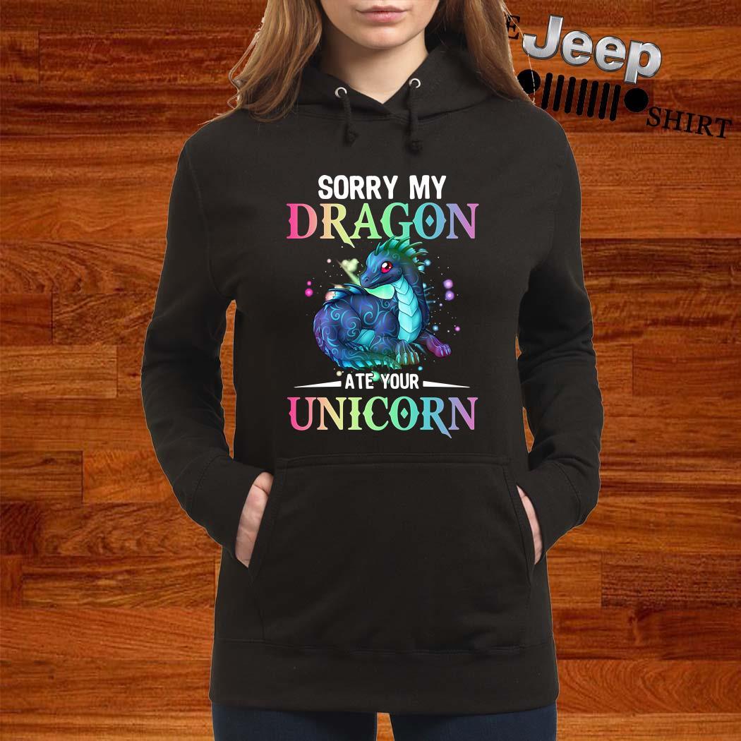 Sorry My Dragon Ate Your Unicorn Hoodie