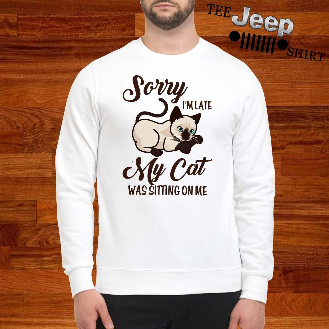 Sorry I'm Late My Cat Was Sitting On Me Sweater