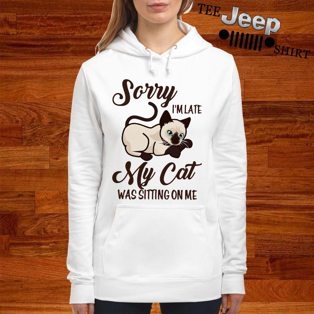 Sorry I'm Late My Cat Was Sitting On Me Women Hoodie
