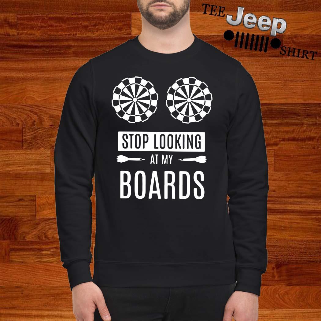 Stop Looking At My Boards Sweatshirt