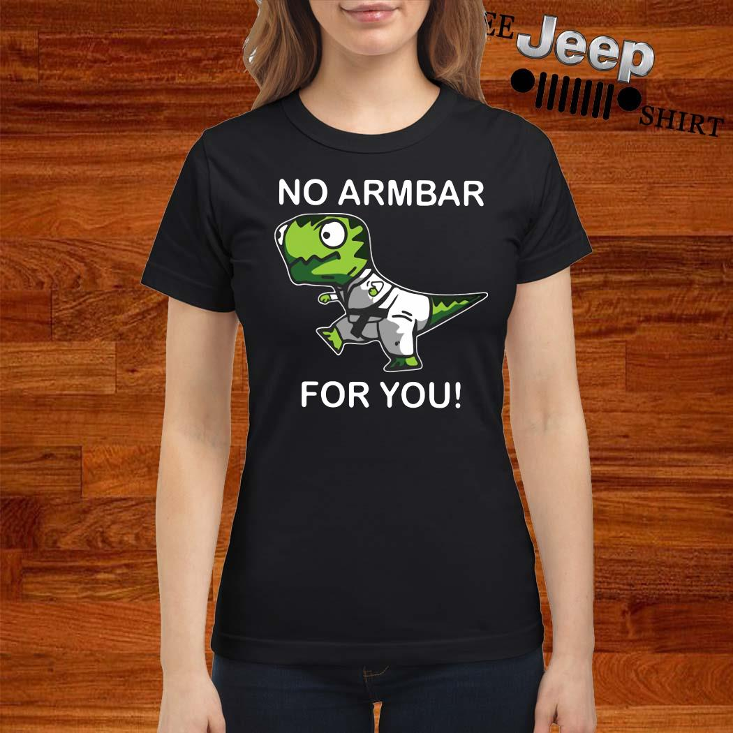 T Rex No Armbar For You Ladies Shirt
