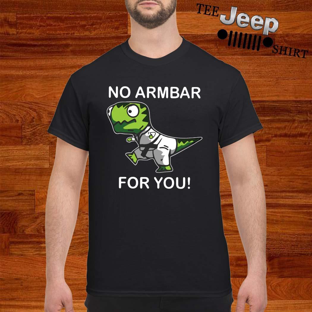 T Rex No Armbar For You Shirt