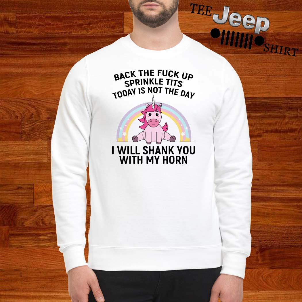 Unicorn Back The Fuck Up Sprinkle Tits Today Is Not The Day I Will Shank You With My Horn Sweatshirt