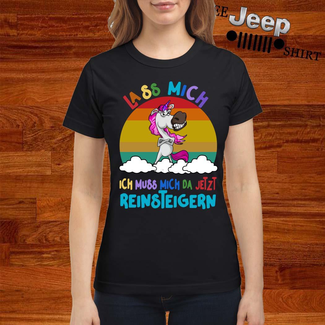 Unicorn Lass Mich Ich Muss Mich Da Jetzt Reinsteigern Vintage Ladies Shirt