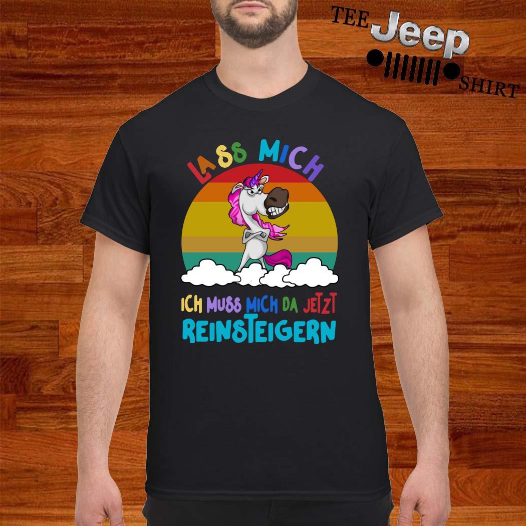 Unicorn Lass Mich Ich Muss Mich Da Jetzt Reinsteigern Vintage Shirt