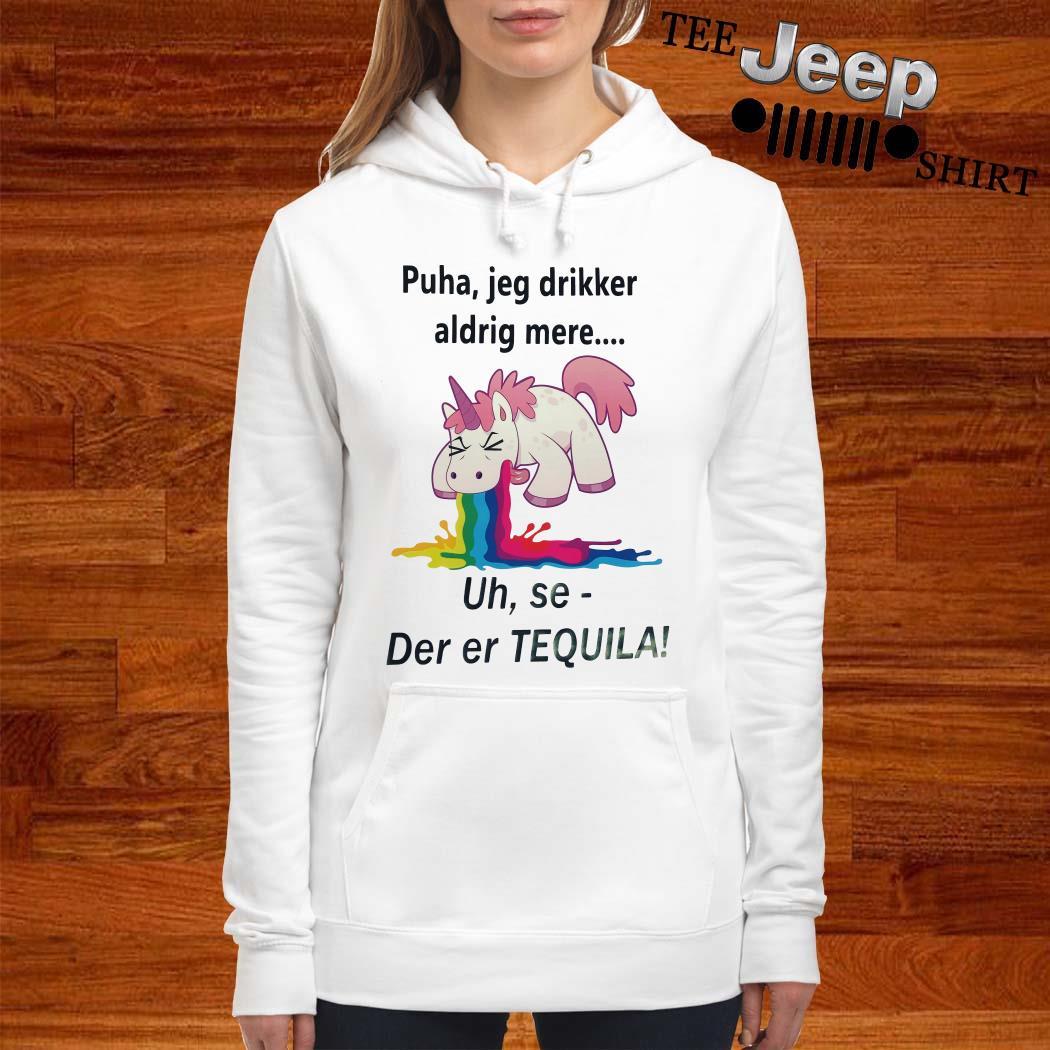 Unicorn Puha Jeg Drikker Aldrig Mere Uh Se-der Er Tequila Women Hoodie