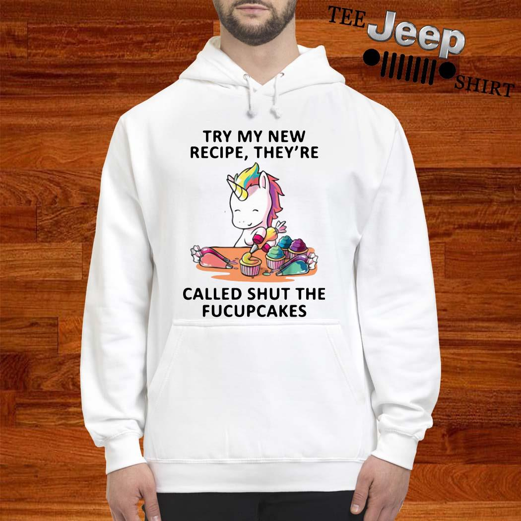 Unicorn Try My New Recipe They're Called Shut The Fucupcakes Hoodie