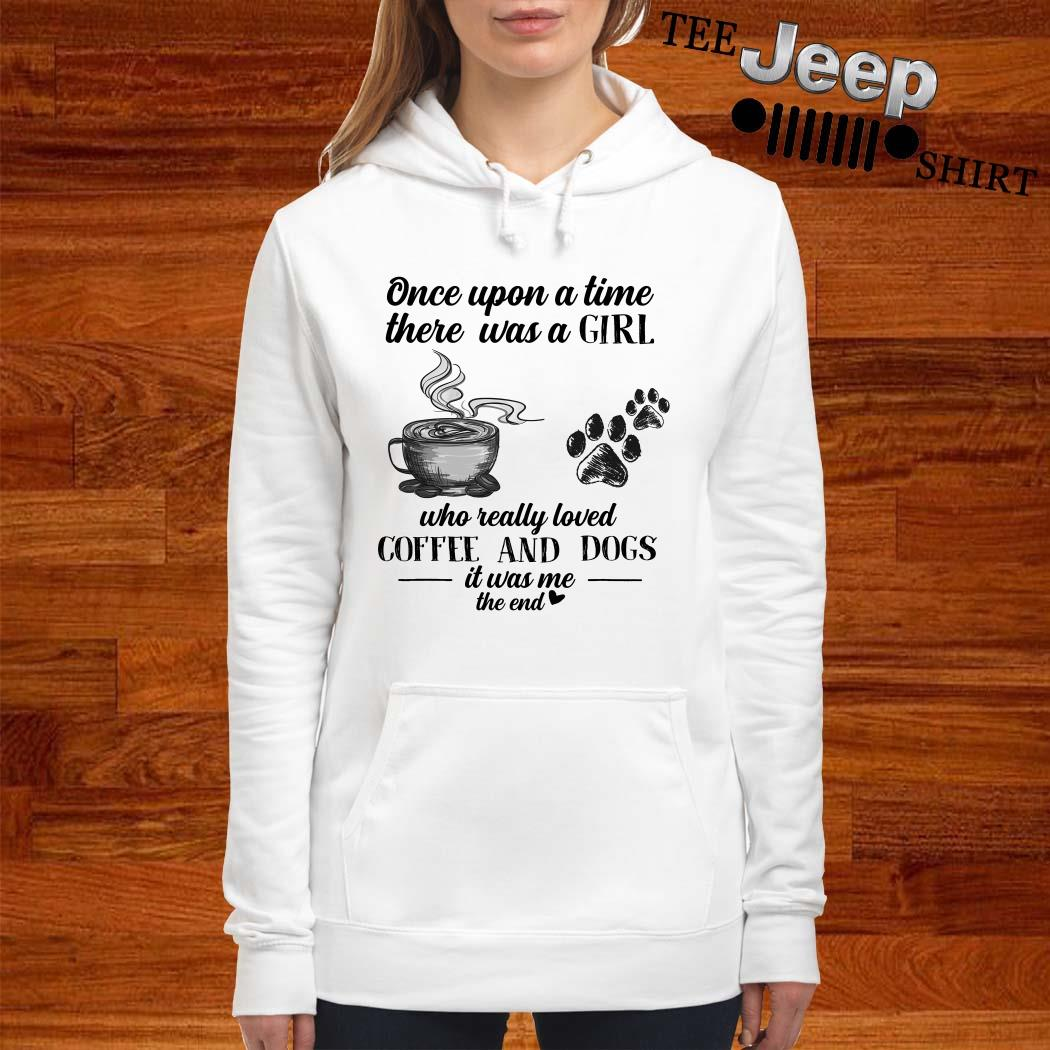 Once Upon A Time There Was A Girl Who Really Loved Coffee And Dogs Hoodie