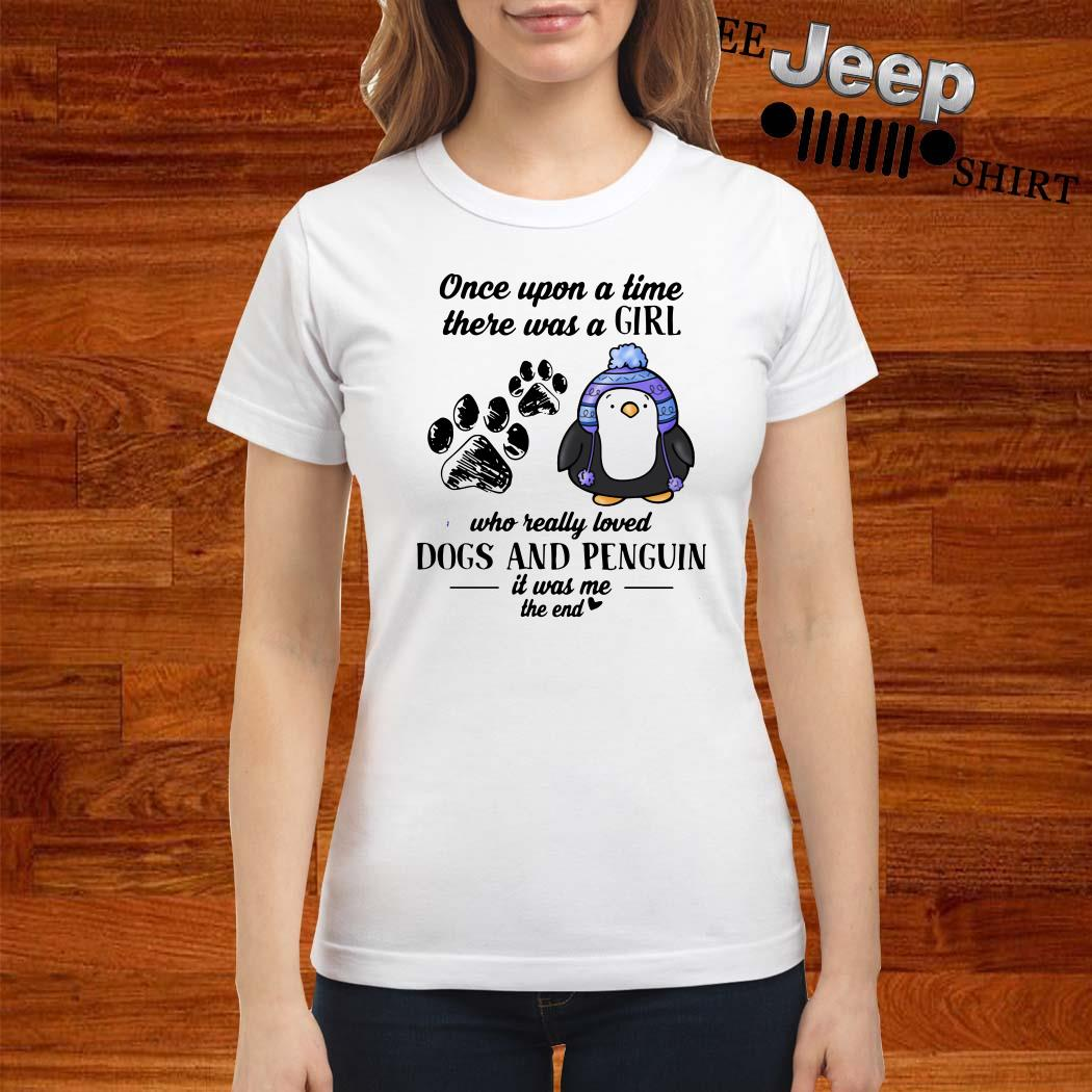 Once Upon A Time There Was A Girl Who Really Loved Dogs And Penguin Ladies Shirt