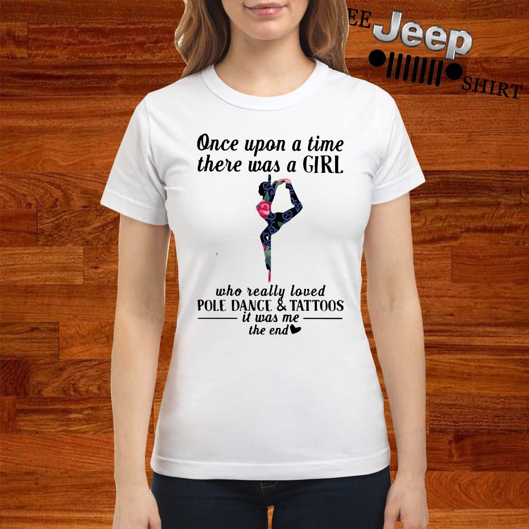 Once Upon A Time There Was A Girl Who Really Loved Pole Dance And Tattoos Ladies Shirt