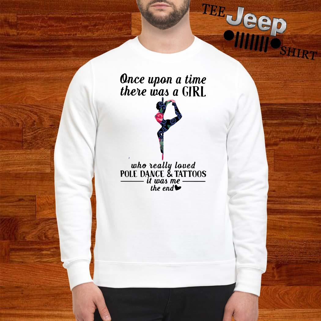 Once Upon A Time There Was A Girl Who Really Loved Pole Dance And Tattoos Sweatshirt