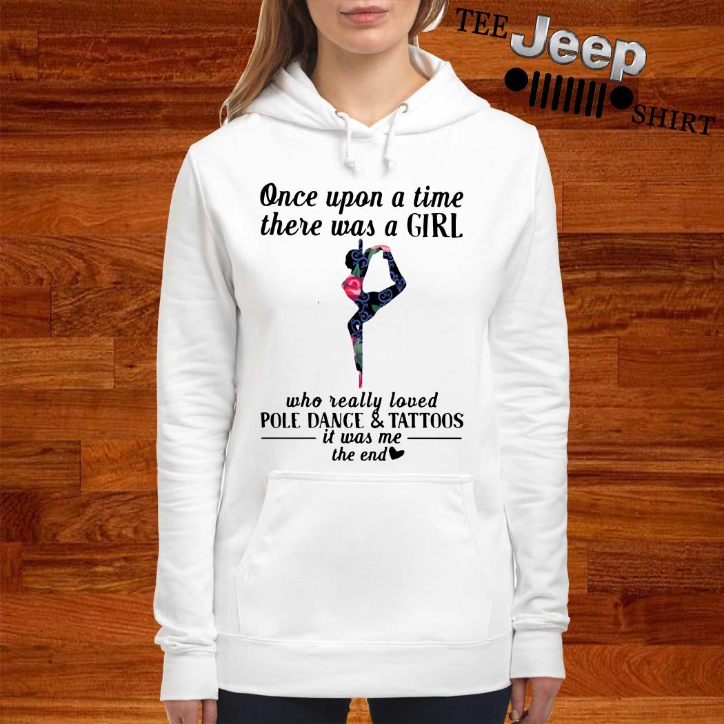 Once Upon A Time There Was A Girl Who Really Loved Pole Dance And Tattoos Hoodie