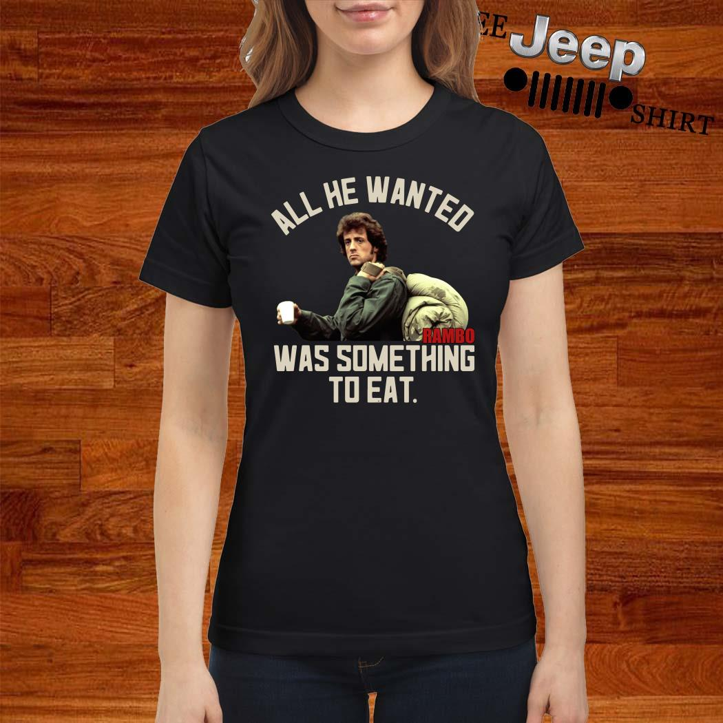All He Wanted Rambo Was Something To Eat Ladies Shirt