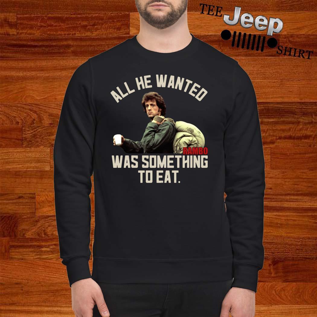All He Wanted Rambo Was Something To Eat Sweatshirt