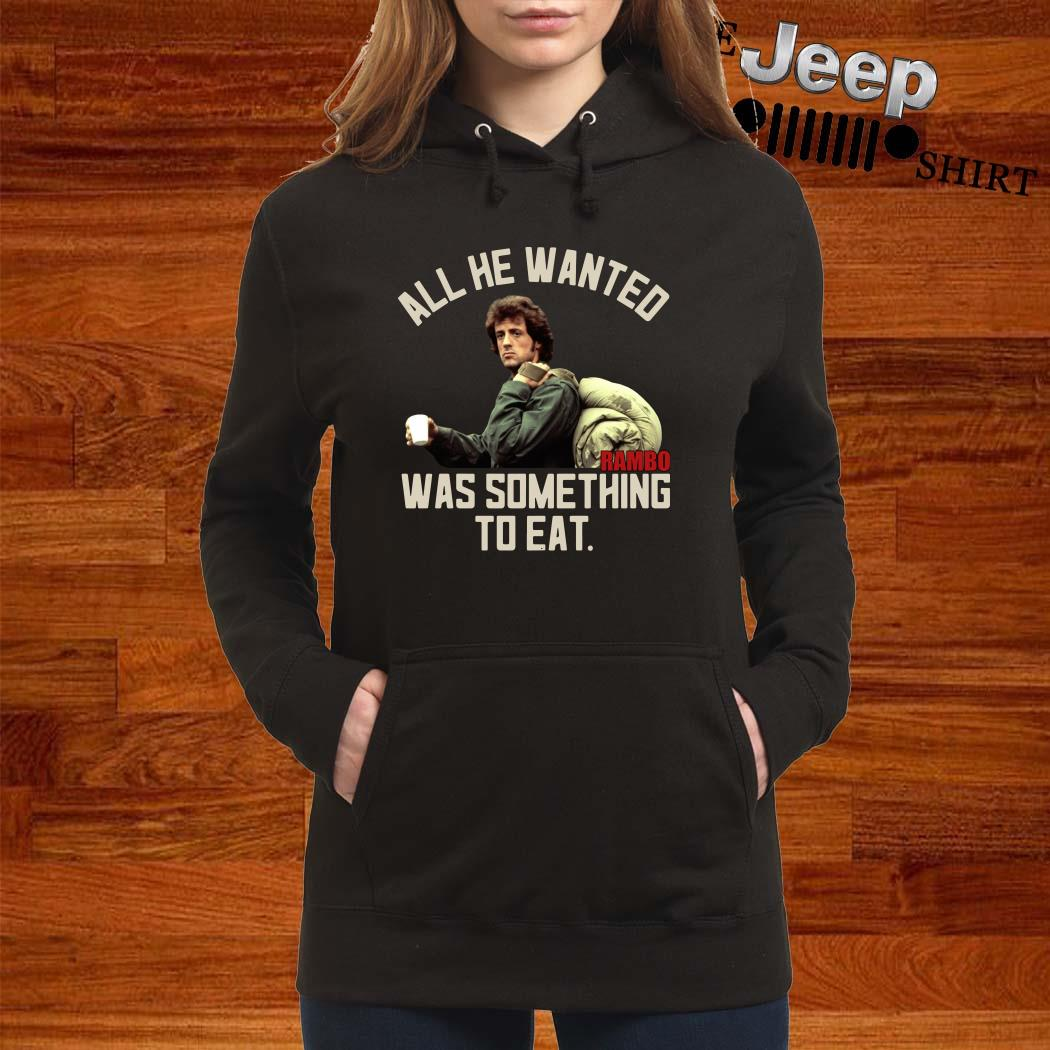 All He Wanted Rambo Was Something To Eat Hoodie
