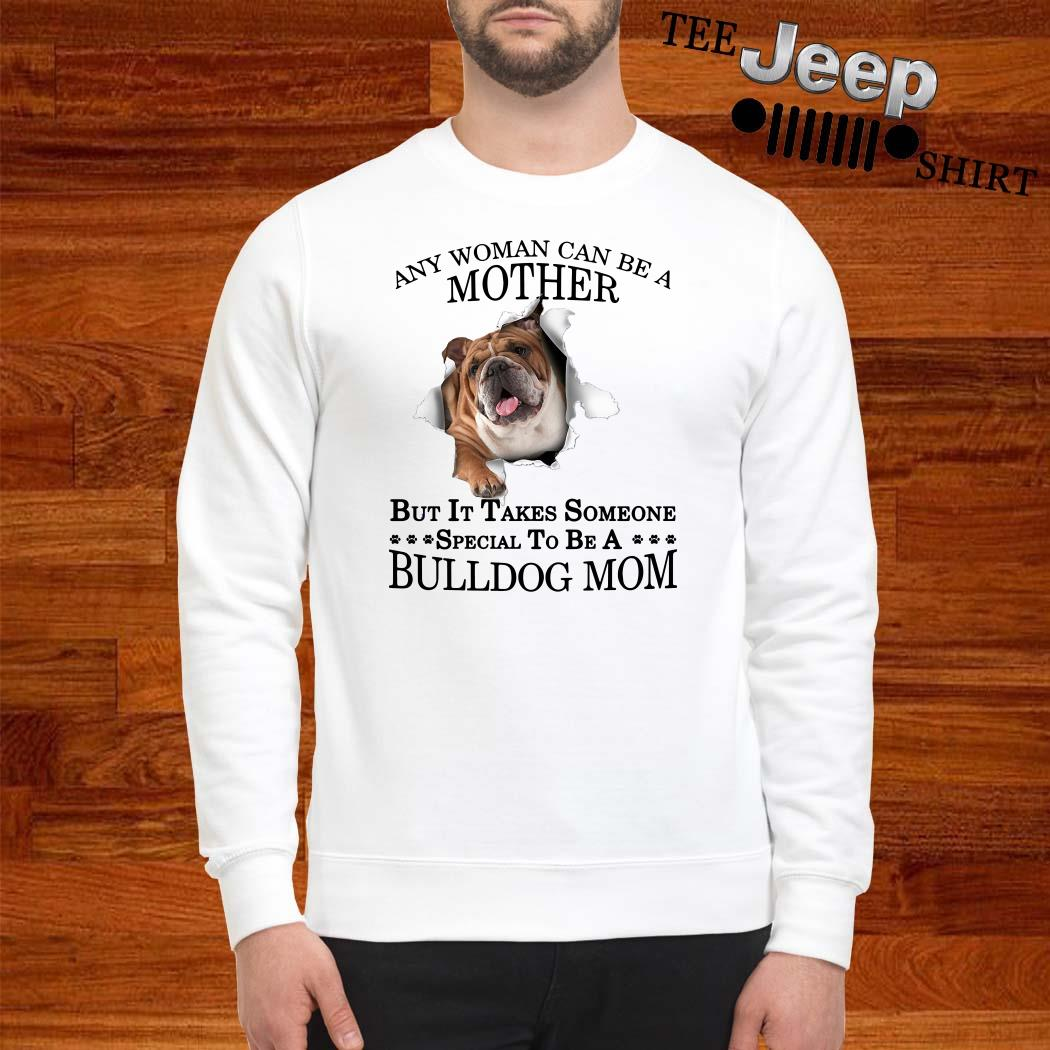 Any Woman Can Be A Mother But It Takes Someone Special To Be A Bulldog Mom Sweatshirt