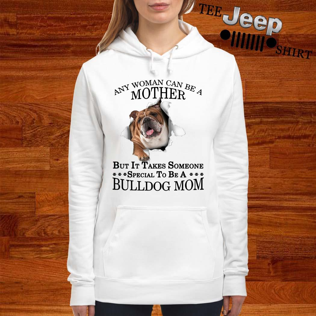 Any Woman Can Be A Mother But It Takes Someone Special To Be A Bulldog Mom Hoodie
