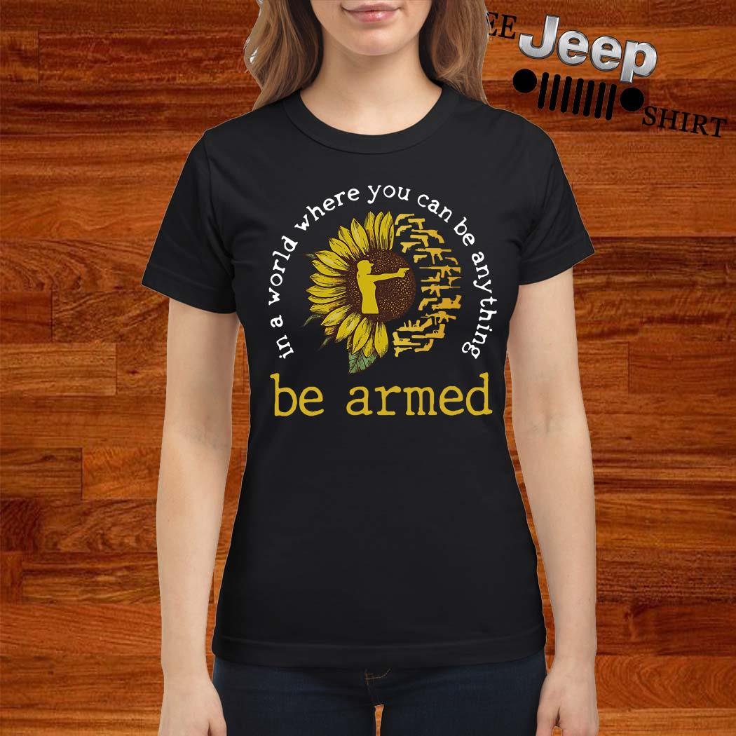 In A World Where You Can Be Anything Be Armed Sunflower Ladies Shirt