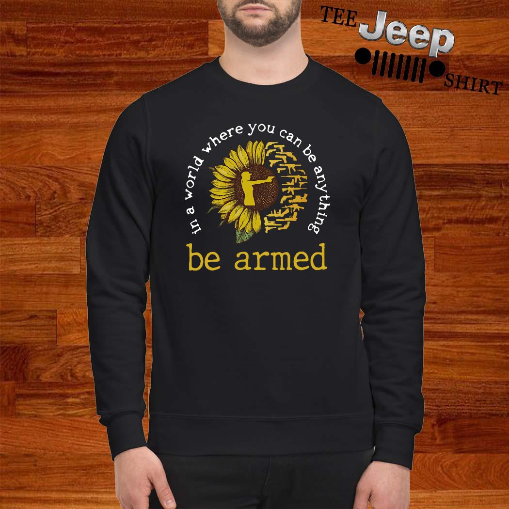 In A World Where You Can Be Anything Be Armed Sunflower Sweatshirt