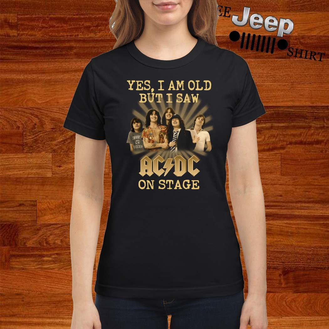 Yes I Am Old But I Saw ACDC On Stage Ladies Shirt