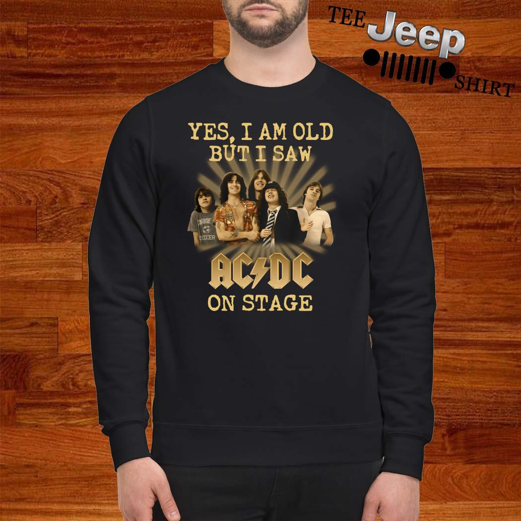 Yes I Am Old But I Saw ACDC On Stage Sweatshirt