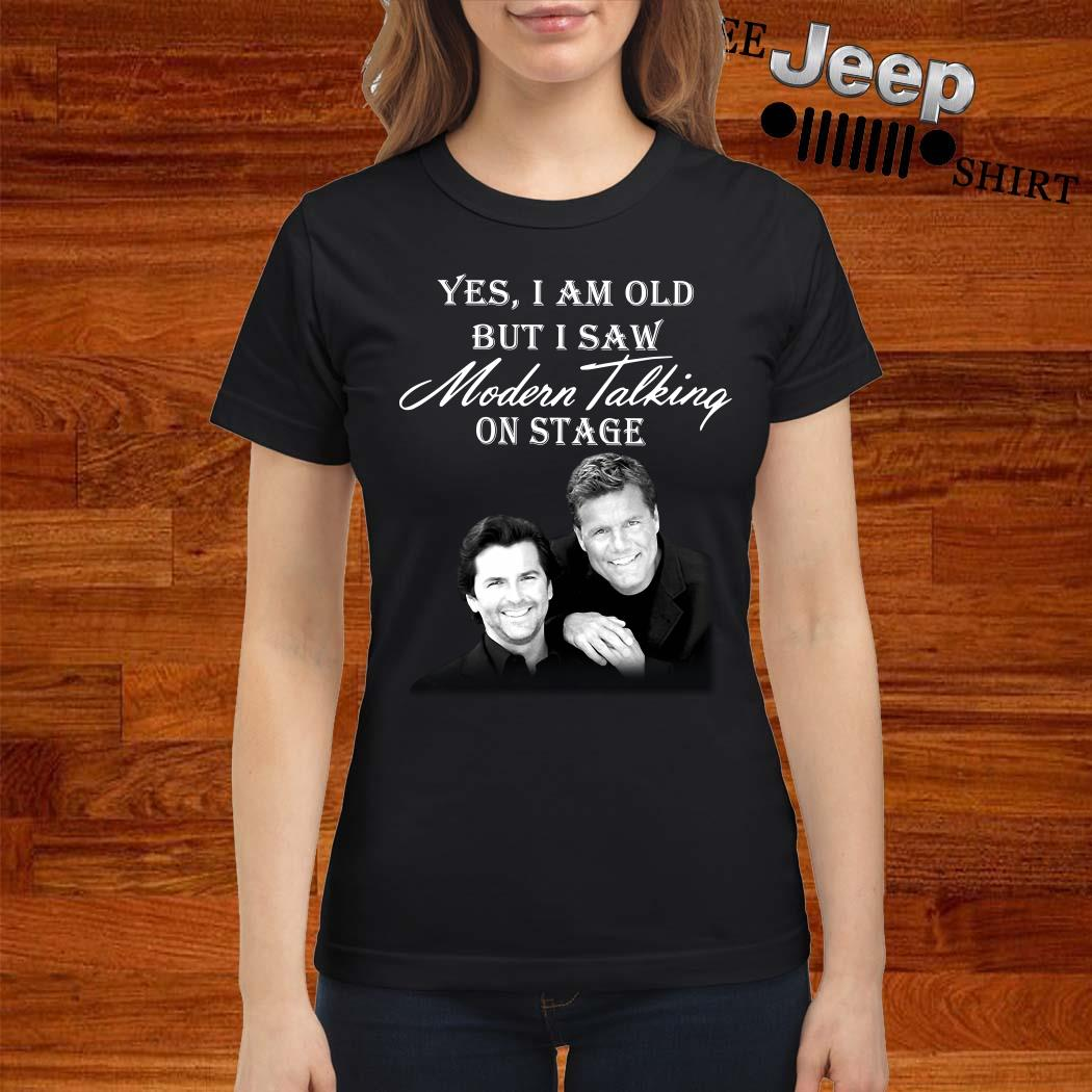 Yes I Am Old But I Saw Modern Talking On Stage Ladies Shirt
