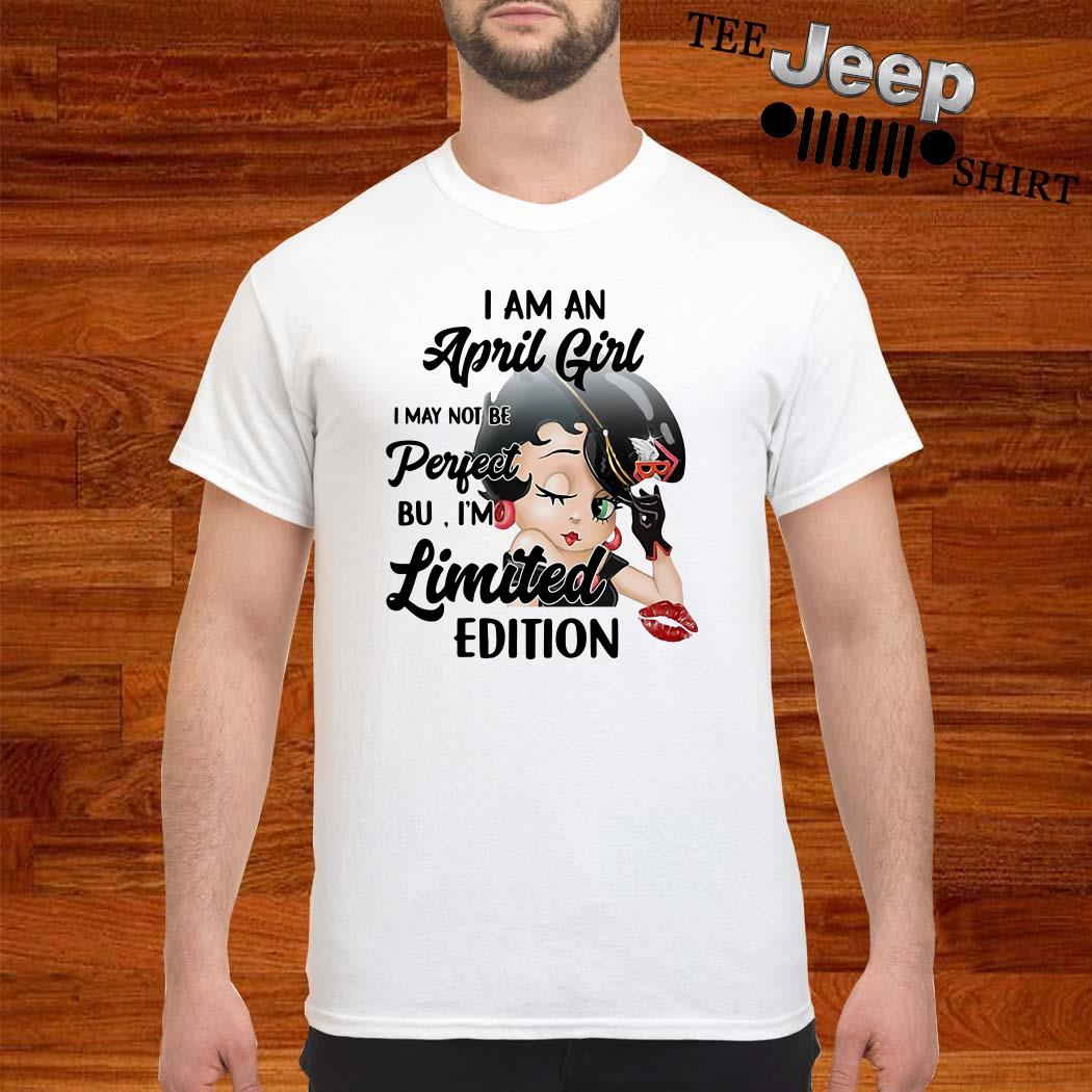 I Am An April Girl I May Not Be Perfect But I'm Limited Edition Shirt